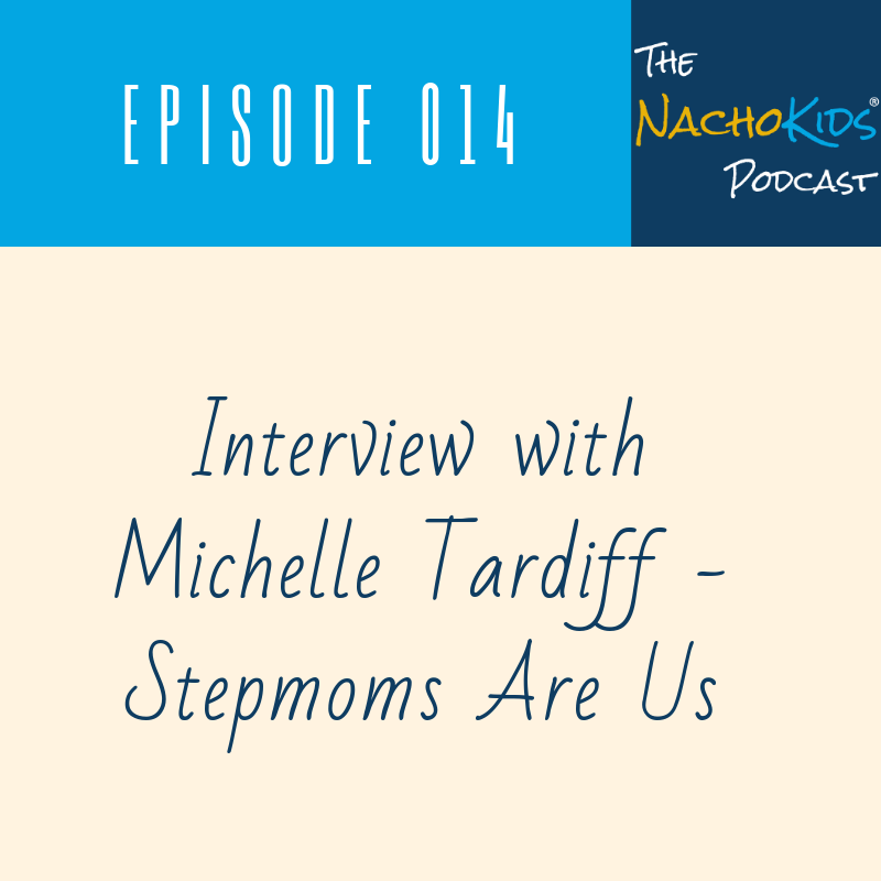 Nacho Kids Podcast Interview with Michelle Tardiff from Stepmoms Are Us