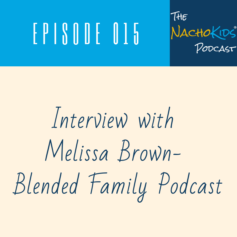Nacho Kids Podcast NKP015 - Interview with Melissa Brown Blended Family Podcast