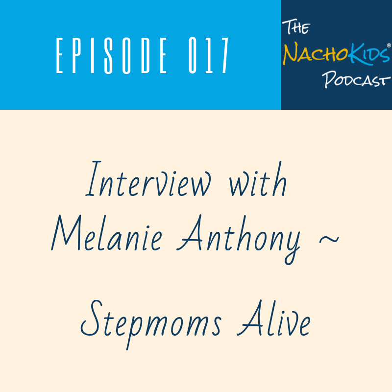 NKP017 Nacho Kids Podcast Melanie Anthony Stepmoms Alive